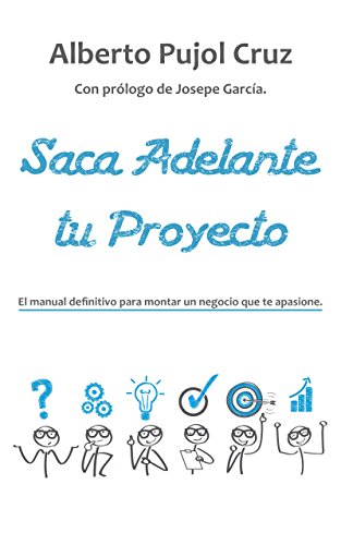 Saca Adelante Tu Proyecto El Manual Definitivo Para Montar Un Negocio Que Te Apasione Spanish Edition Ebook Pujol Alberto Amazon Ca Kindle Store