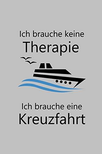 Ich brauche keine Therapie Ich brauche eine Kreuzfahrt: Notizbuch 6