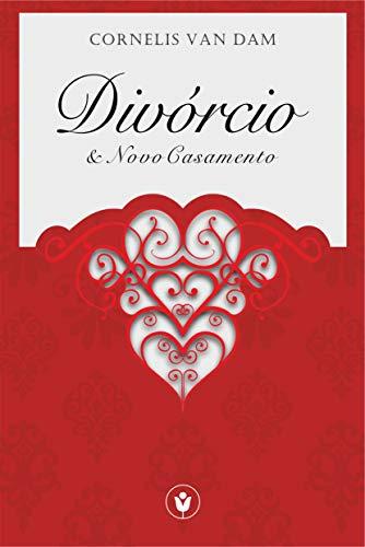 Divórcio e Novo Casamento: à Luz dos Princípios do Antigo Testamento e sua Aplicação no Novo Testamento