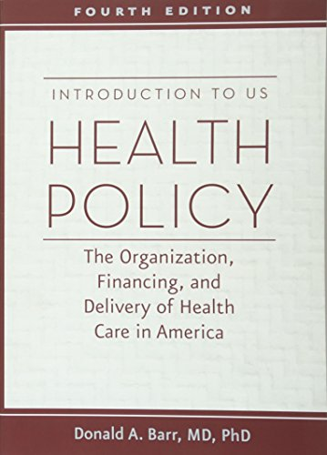 Compare Textbook Prices for Introduction to US Health Policy: The Organization, Financing, and Delivery of Health Care in America fourth edition Edition ISBN 9781421420721 by Barr, Donald A.