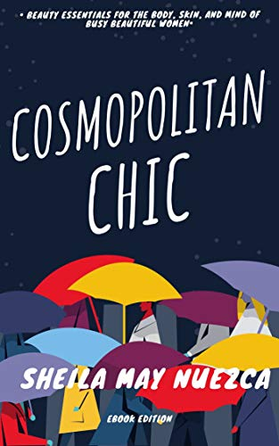 Cosmopolitan Chic: Beauty Essentials for the Body, Skin, and Mind of Busy Beautiful Women (English Edition)