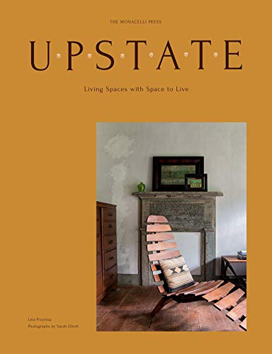 Upstate: Living Spaces with Space to Live (THE MONACELLI P)