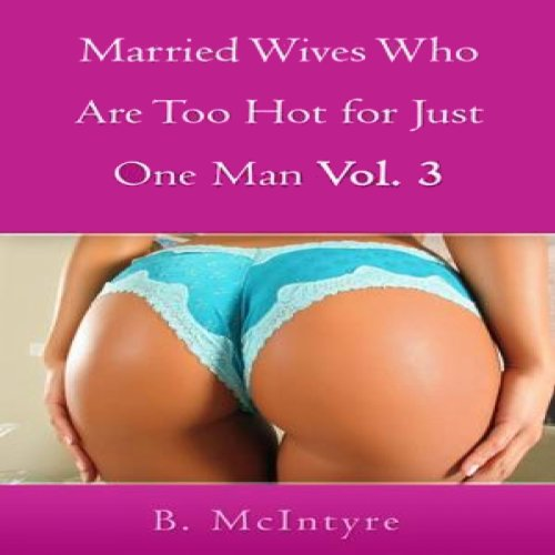 Married Wives Who Are Too Hot for Just One Man, Volume 3 audiobook cover art