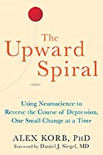Using Neuroscience to Reverse the Course of Depression, One Small Change at a Time The Upward Spiral (Paperback) - Common