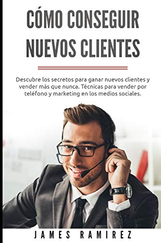 Cómo conseguir nuevos clientes: Descubre los secretos para ganar nuevos clientes y...