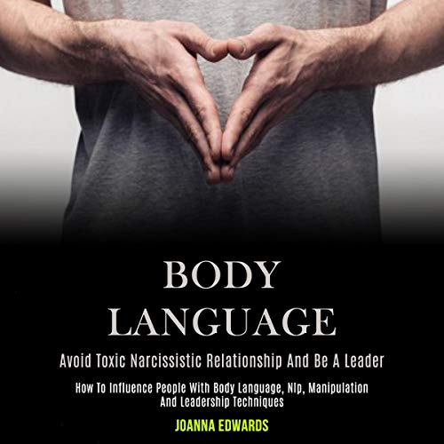 Body Language: How to Influence People with Body Language, NLP, Manipulation and Leadership Techniques cover art