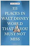 111 Places in Walt Disney World That You Must Not Miss: Travel Guide (111 Places/Shops)