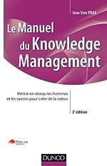 Manuel du Knowledge Management - 3ème édition - Mettre en réseau les hommes et les savoirs pour créer de la valeur de Jean-Yves Prax (7 mars 2012) Broché