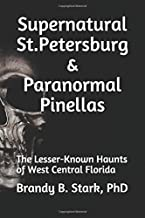 Supernatural St. Petersburg and Paranormal Pinellas: The Lesser-Known Haunts of West Central Florida