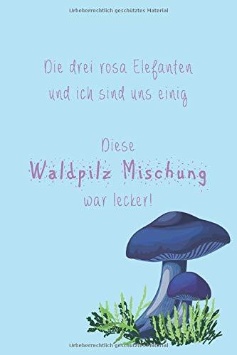Diese Waldpilzmischung war lecker: 120 leere Seiten DIN A5 I Notizbuch für Pilz Sammler Ideen Geschenk