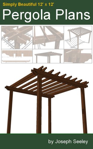 Standalone 12x12 Pergola Plans (English Edition) eBook: Seeley ...