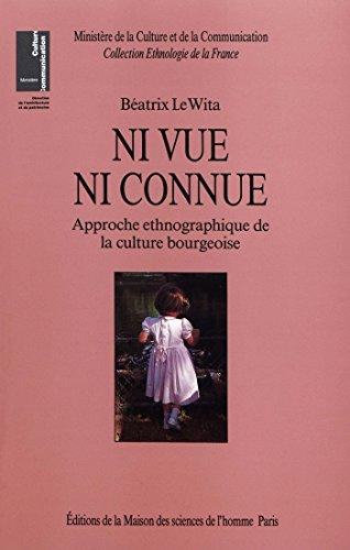 Ni vue ni connue: Approche ethnographique de la culture bourgeoise (Ethnologie de la France) (French Edition)