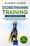 Dobermann Training – Hundetraining für Deinen Dobermann: Wie Du durch gezieltes Hundetraining eine einzigartige Beziehung zu Deinem Dobermann aufbaust