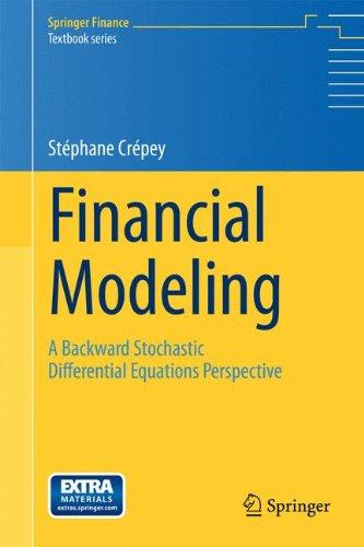 Financial Modeling: A Backward Stochastic Differential Equations Perspective (Springer Finance / Springer Finance Textbooks)