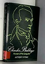 Charles Babbage: Pioneer of the Computer by Anthony Hyman (1982-07-21)