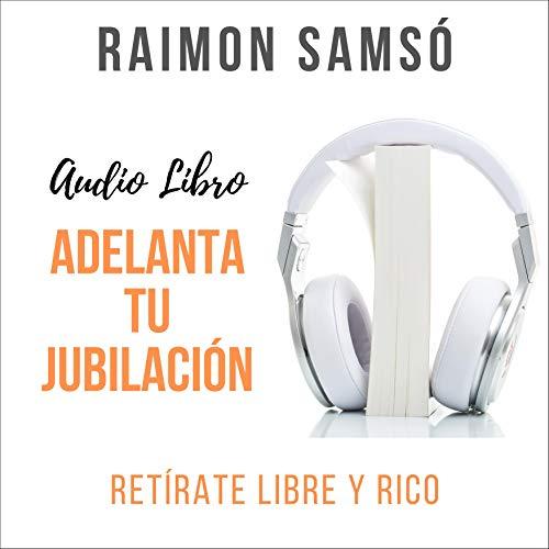 Adelanta Tu Jubilación Audiobook By Raimon Samsó cover art