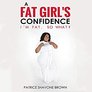 A Fat Girl's Confidence: I'm Fat. So What? audiobook cover art