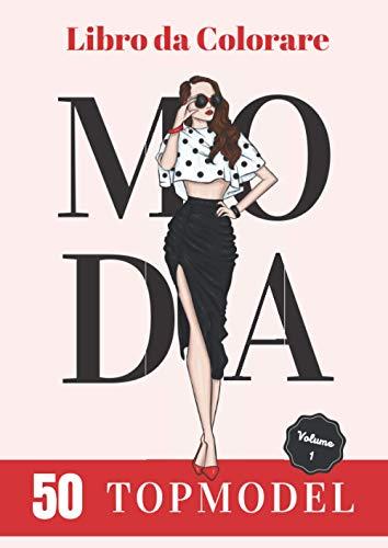 Libro da Colorare Moda: 50 Disegni di Top-modelli - Volumen 1 - Idea Regalo Perfetta per i Fan del Podio e Della Sfilata - per Bambini e Adulti