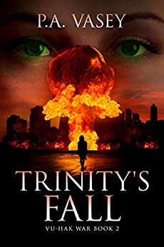 TRINITY'S FALL (Vu-Hak War Book 2) by [PA Vasey]