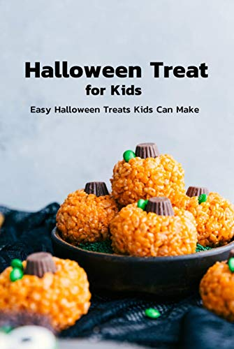 Halloween Treat for Kids: Easy Halloween Treats Kids Can Make: Easy Homemade Halloween Treats Your Kids Will Love Book (English Edition)