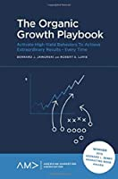 The Organic Growth Playbook: Activate High-Yield Behaviors to Achieve Extraordinary Results - Every Time (Americanm Marketing Association)