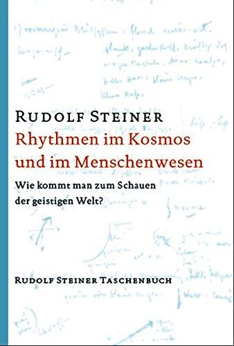 Rhythmen im Kosmos und im Menschenwesen: Wie kommt man zum Schauen der geistigen Welt? 16 Vorträge, Dornach 1923 (Rudolf Steiner Taschenbücher aus dem Gesamtwerk)