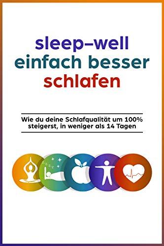 sleep-well einfach besser schlafen: Schlafqualität steigern in weniger als 14 Tagen, Alles was du brauchst für deinen perfekten Schlaf