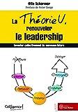 La théorie U, renouveler le leadership - Inventer collectivement de nouveaux futurs