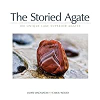 The Storied Agate: 100 Unique Lake Superior Agates