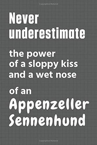 Never underestimate the power of a sloppy kiss and a wet nose of an Appenzeller Sennenhund: For Appenzeller Sennenhund Dog Fans 1