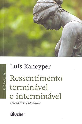 Ressentimento Terminável e Interminável: Psicanálise e Literatura