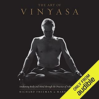 The Art of Vinyasa     Awakening Body and Mind Through the Practice of Ashtanga Yoga              By:                                                                                                                                 Richard Freeman,                                                                                        Mary Taylor                               Narrated by:                                                                                                                                 Erin Moon                      Length: 11 hrs and 14 mins     5 ratings     Overall 4.8