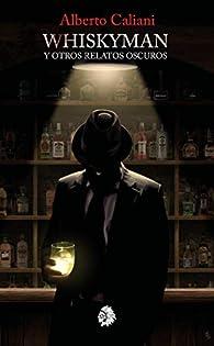 Whiskyman y otras historias oscuras par Alberto Martínez Caliani