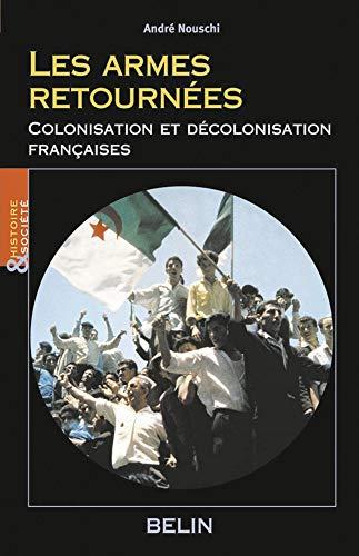 Les armes retournées : Colonisation et décolonisation françaises