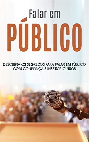 FALAR EM PÚBLICO: Descubra os segredos para falar em público de forma confiante e inspiradora