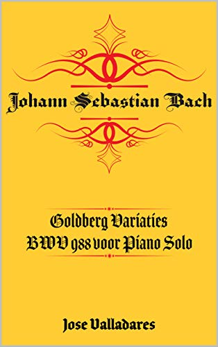 Johann Sebastian Bach: Goldberg Variaties BWV 988 voor Piano Solo (Dutch Edition)