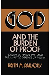 God and the Burden of Proof (Frontiers of Philosophy): Plantinga, Swinburne, and the Analytic Defense of Theism Kindle Edition