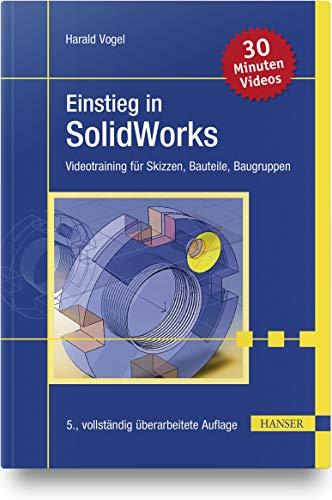 Einstieg in SolidWorks: Videotraining für Skizzen, Bauteile, Baugruppen