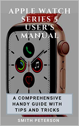 Apple Watch Series 5 User's Manual: A Comprehensive Handy Guide With Tips And Tricks (English Edition)