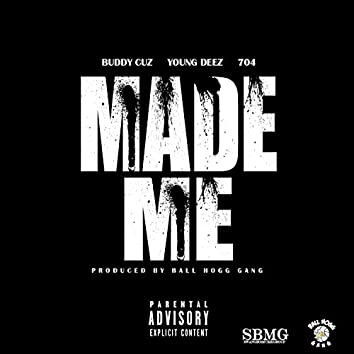 Made Me (feat. 704 & Young Deez)