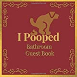 I Pooped Bathroom Guest Book: Blank Guest Book For Visitors Housewarming White Elephant Gag Funny Memorial Gift Idea