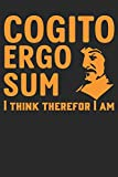 Cogito Ergo Sum: I Think, Therefore I Am: Composition Notebook For Philosopher, Motivational Gift For History & Latin Nerd (6 x 9, 100 Pages)