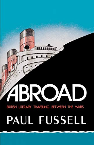 Compare Textbook Prices for Abroad: British Literary Traveling between the Wars Illustrated Edition ISBN 9780195030686 by Fussell, Paul