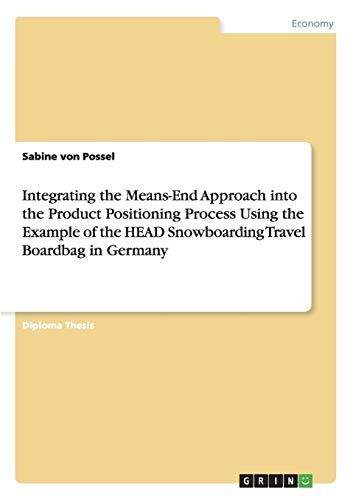 Integrating the Means-End Approach into the Product Positioning Process Using the Example of the HEAD Snowboarding Travel Boardbag in Germany