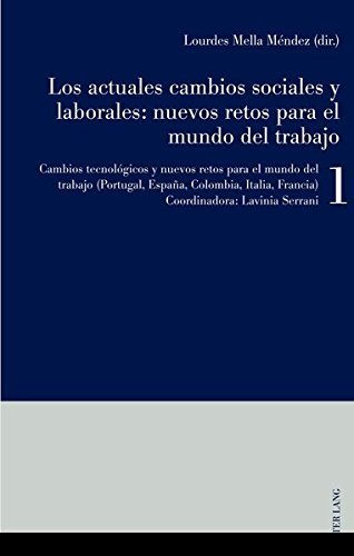 Los actuales cambios sociales y laborales: nuevos retos para el mundo del trabajo: Libro 1: Cambios tecnológicos y nuevos retos para el mundo del trabajo (Portugal, España, Colombia, Italia, Francia)