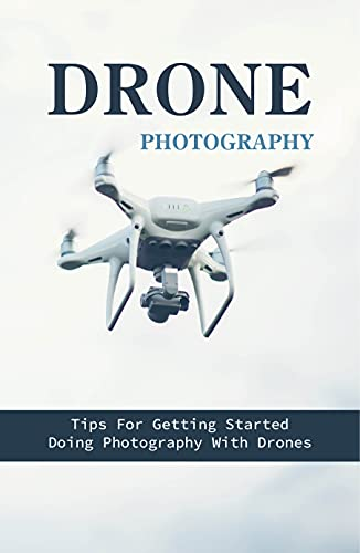 Drone Photography: Tips For Getting Started Doing Photography With Drones: Embarrassing Drone Pictures (English Edition)