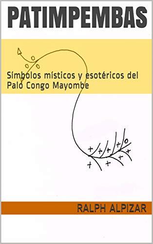 PATIMPEMBAS: Símbolos místicos y esotéricos del Palo Congo Mayombe (Colección Maiombe nº 11) (Spanish Edition)