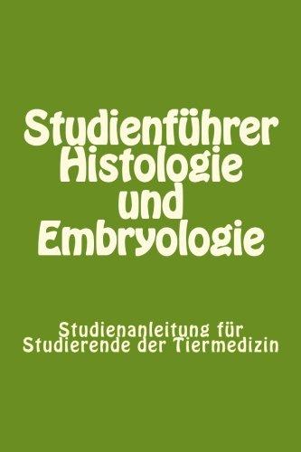 Studienführer Histologie und Embryologie: Studienanleitung für Studierende der Tiermedizin