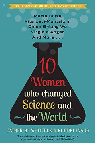 Image of Ten Women Who Changed Science and the World: Marie Curie, Rita Levi-Montalcini, Chien-Shiung Wu, Virginia Apgar, and More (Trailblazers, Pioneers, and Revolutionaries)