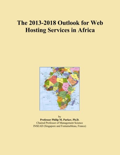 The 2013-2018 Outlook for Web Hosting Services in Africa
